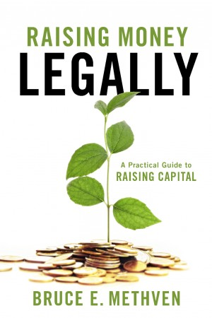 Raising Money – Legally - A Practical Guide to Raising Capital by Bruce E. Methven from  in  category