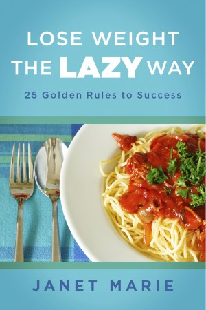 Lose Weight the Lazy Way by Janet Marie from Bookbaby in Family & Health category