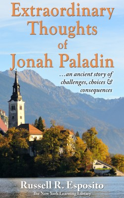 Extraordinary Thoughts of Jonah Paladin - ...An Ancient Story of Challenges, Choices & Consequences by Russell R. Esposito from Bookbaby in General Novel category