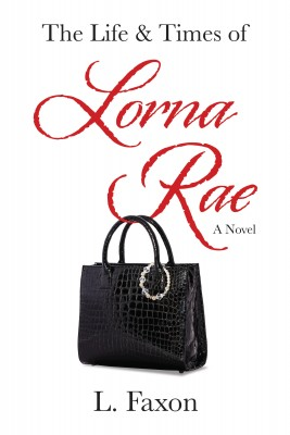 The Life & Times of Lorna Rae by L. Faxon from Bookbaby in General Novel category