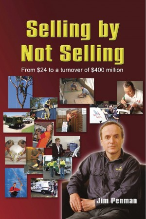 Selling by Not Selling - From $24 to a Turnover of $400 Million by Jim Penman from Bookbaby in Finance & Investments category