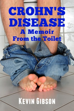 Crohn's Disease - A Memoir From the Toilet by Kevin Gibson from Bookbaby in Family & Health category
