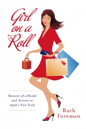 Girl On A Roll - Memoir of a Model and Actress in 1950's New York by Ruth Foreman from Bookbaby in Autobiography & Biography category