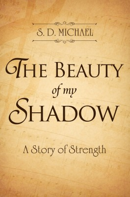 The Beauty of My Shadow - A Story of Strength by S. D. Michael from Bookbaby in Autobiography & Biography category