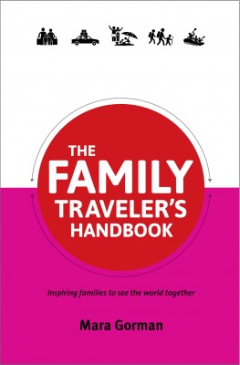 The Family Traveler's Handbook - Inspiring families to see the world together by Mara Gorman from Bookbaby in Family & Health category