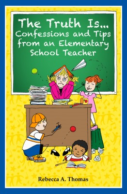 The Truth Is... - Confessions and Tips from an Elementary School Teacher by Rebecca A. Thomas from Bookbaby in General Novel category