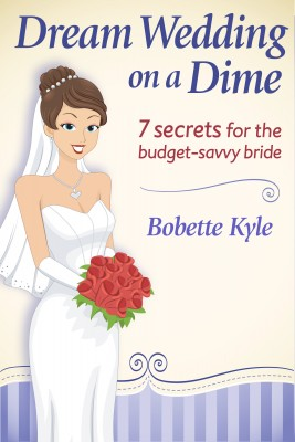 Dream Wedding on a Dime - 7 Secrets for the Budget-Savvy Bride by Bobette Kyle from Bookbaby in General Novel category