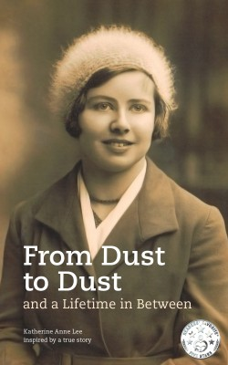 From Dust to Dust and a Lifetime in Between by Katherine Anne Lee from Bookbaby in Autobiography & Biography category