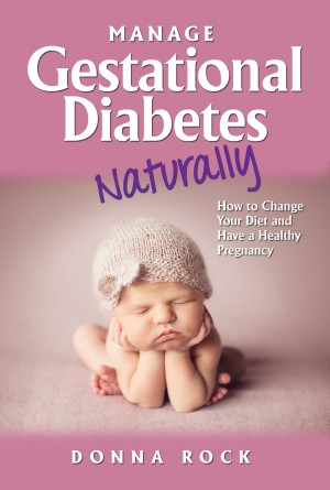 Manage Gestational Diabetes Naturally by Donna Rock from Bookbaby in Family & Health category