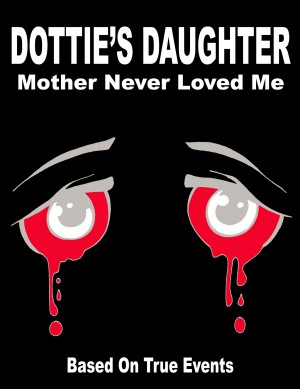 Dottie's Daughter Mother Never Loved Me by Rosie Robinson from Bookbaby in Autobiography,Biography & Memoirs category