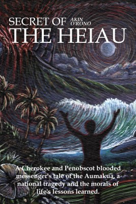Secret of the Heiau - A Blood Cherokee Penobscot Tale of a National Tragedy by Akin O'Rono from Bookbaby in General Novel category