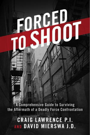 Forced to Shoot - A Comprehensive Guide to Surviving the Aftermath of a Deadly Force Confrontation by David Mierswa J.D. from Bookbaby in Sports & Hobbies category