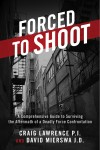 Forced to Shoot - A Comprehensive Guide to Surviving the Aftermath of a Deadly Force Confrontation by David Mierswa J.D. from  in  category