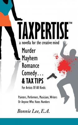 Taxpertise: A Novella for the Creative Mind - Murder, Mayhem, Romance, Comedy and Tax Tips, For Artists Of All Kinds by Bonnie Lee from Bookbaby in Romance category