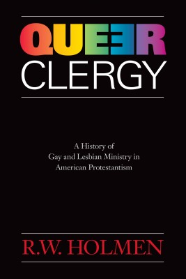 Queer Clergy - A History of Gay and Lesbian Ministry in American Protestantism by R.W. Holmen from  in  category
