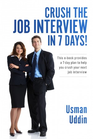 Crush the Job Interview in 7 Days! - This e-book Provides a 7-day Plan to Help You Crush Your Next Job Interview by Usman Uddin from Bookbaby in General Novel category