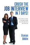 Crush the Job Interview in 7 Days! - This e-book Provides a 7-day Plan to Help You Crush Your Next Job Interview by Usman Uddin from  in  category