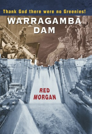Warragamba Dam - Thank God There Were No Greenies by Red Morgan from Bookbaby in Autobiography & Biography category