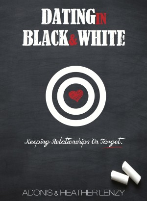 Dating in Black & White - Keeping Relationships on Target by Heather Lenzy from Bookbaby in Romance category