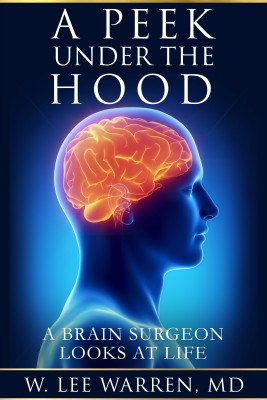 A Peek Under the Hood - A Brain Surgeon Looks at Life by W. Lee Warren, MD from Bookbaby in Religion category
