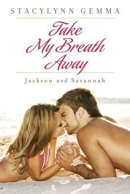 Take My Breath Away - Jackson and Savannah by StacyLynn Gemma from Bookbaby in Romance category