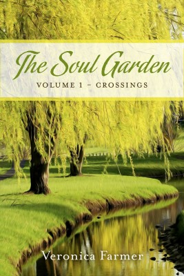 The Soul Garden - Volume 1 - Crossings by Veronica Farmer from Bookbaby in Romance category