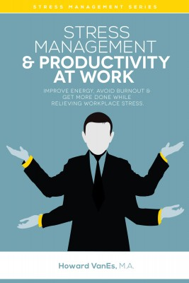 Stress Management & Productivity at Work - Improve Energy, Avoid Burnout & Get More Done While Relieving Work Stress by Howard VanEs from Bookbaby in Business & Management category