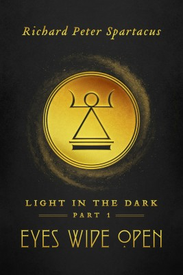 Light in the Dark - Eyes Wide Open by Richard Peter Spartacus from Bookbaby in Religion category