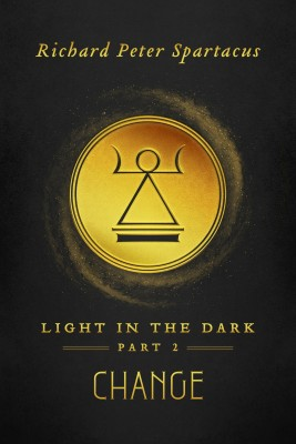 Light in the Dark - Change by Richard Peter Spartacus from Bookbaby in Religion category