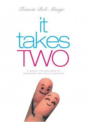 It Takes Two - A Quest for Balance in Marriage and Relationships by Francis Bob Alonge from Bookbaby in Family & Health category