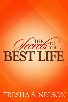 The Secrets to your Best Life by Tresha S. Nelson from Bookbaby in Religion category