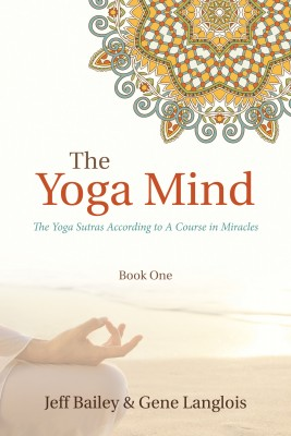 The Yoga Mind - The Yoga Sutras According to A Course in Miracles by Gene Langlois from Bookbaby in Religion category
