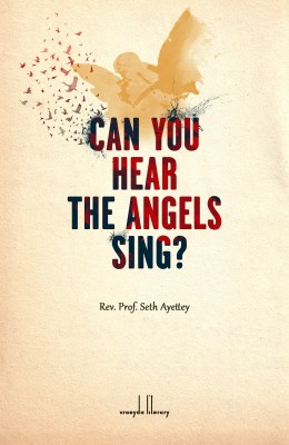 Can You Hear The Angels Sing? by Rev. Prof. Seth Ayettey from Bookbaby in Religion category