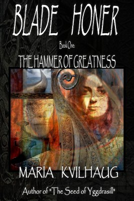 BLADE HONER - Book One: The Hammer of Greatness - The First Trilogy in a Novel Series about the Life of the Oseberg Priestess by Maria Kvilhaug from Bookbaby in History category