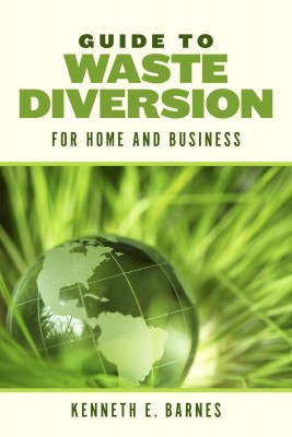 Guide to Waste Diversion - For Home and Business by Kenneth E. Barnes from Bookbaby in Science category