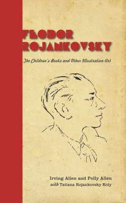 Feodor Rojankovsky - The Children's Books and Other Illustration Art by Polly Allen from Bookbaby in Autobiography & Biography category