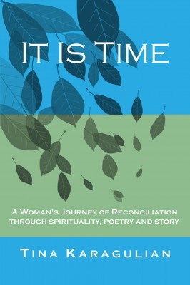 It Is Time - A Woman's Journey of Reconciliation through Spirituality, Poetry and Story. by Tina Karagulian from Bookbaby in Autobiography,Biography & Memoirs category