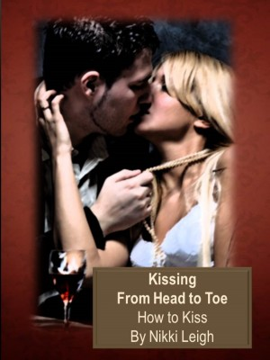 Art of Kissing From Head to Toe - How to Kiss - Ready for Love Series with Love Coach Nikki Leigh by Nikki Leigh from Bookbaby in Family & Health category