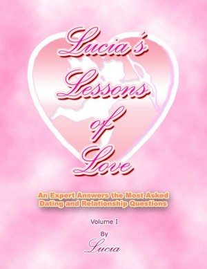 Lucia's Lessons of Love - An Expert Answers The Most Asked Dating & Relationship Questions by Lucia from Bookbaby in Romance category