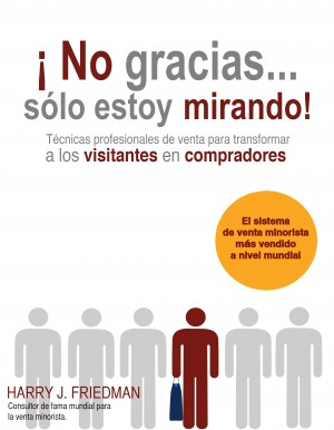 ¡No gracias... Sólo estoy mirando! - Técnicas Profesionales de venta para convertir visitantes en compradores by Harry J. Friedman from Bookbaby in Finance & Investments category