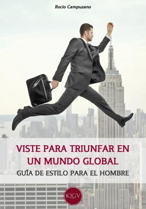 Viste para triunfar en un mundo global - Guía de estilo para el hombre by Rocío Campuzano from Bookbaby in Sports & Hobbies category
