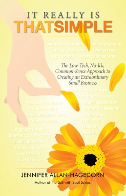It Really Is That Simple - The Low-Tech, No-Ick, Common-Sense Approach to Creating an Extraordinary Sm by Jennifer Allan-Hagedorn from Bookbaby in Finance & Investments category