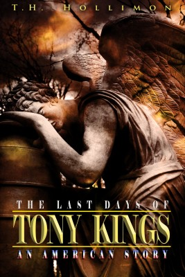 The Last Days of Tony Kings : An American Story by TH Hollimon from Bookbaby in General Novel category