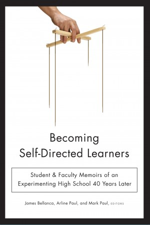 Becoming Self-Directed Learners - Student & Faculty Memoirs of an Experimenting High School 40 Years Later by James Bellanca from Bookbaby in General Novel category