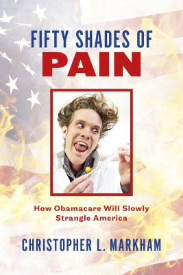 Fifty Shades of Pain - How Obamacare Will Slowly Strangle America by Chris Markham from Bookbaby in Politics category