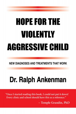 Hope for the Violently Aggressive Child - New Diagnoses and Treatments that Work by Dr. Ralph Ankenman from Bookbaby in Children category