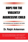 Hope for the Violently Aggressive Child - New Diagnoses and Treatments that Work by Dr. Ralph Ankenman from  in  category