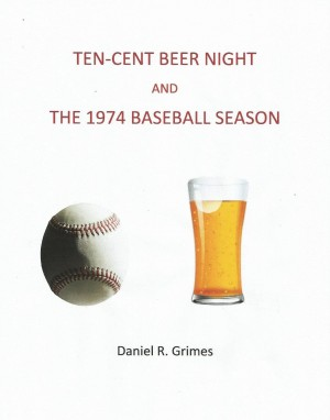 Ten-Cent Beer Night and the 1974 Baseball Season by Daniel R. Grimes from Bookbaby in Sports & Hobbies category