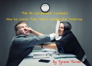 The 52 Corporate Caveats - How to Cover Your Ass in Corporate America by Tyrone Turner from  in  category