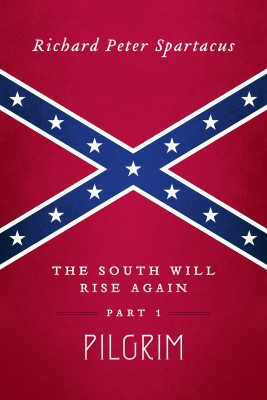 The South Will Rise Again, Part 1 - Pilgrim by Richard Peter Spartacus from Bookbaby in Religion category